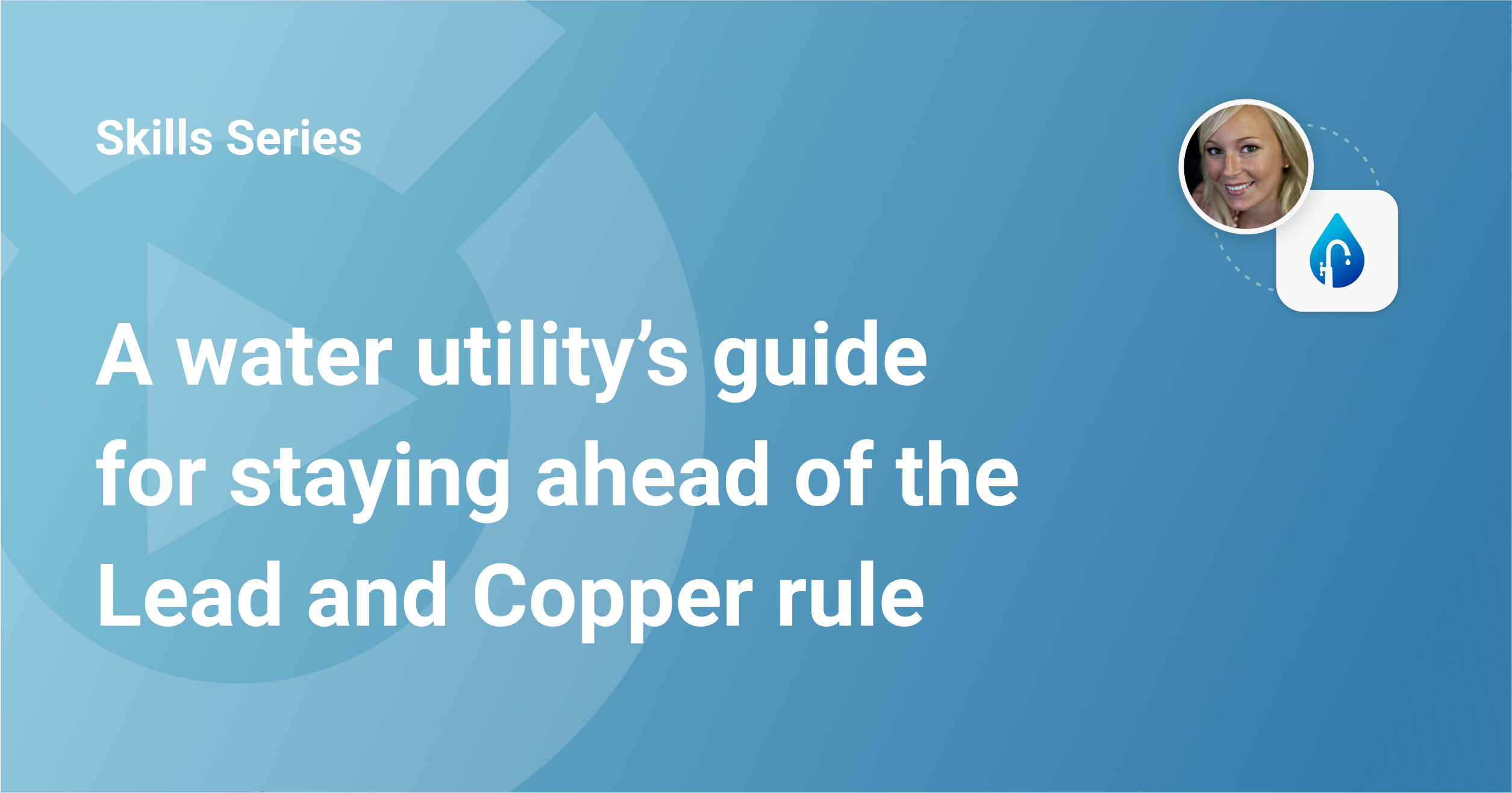 Utility Cloud - Skills Series - A water utilitys guide to lead and copper rule (1)