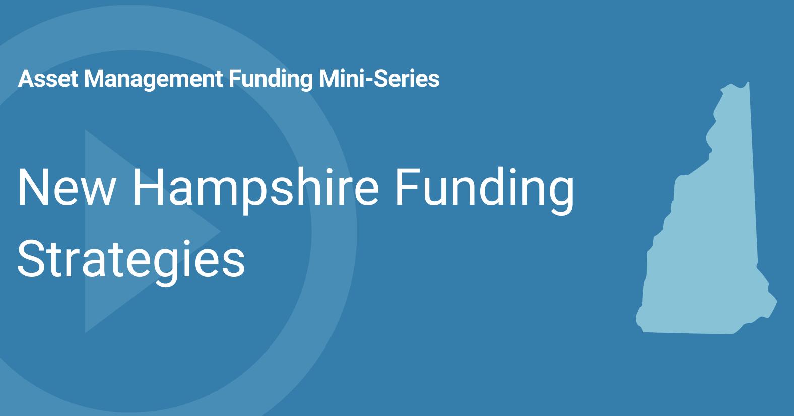 Asset Management Funding Mini-Series New Hampshire Funding Strategies